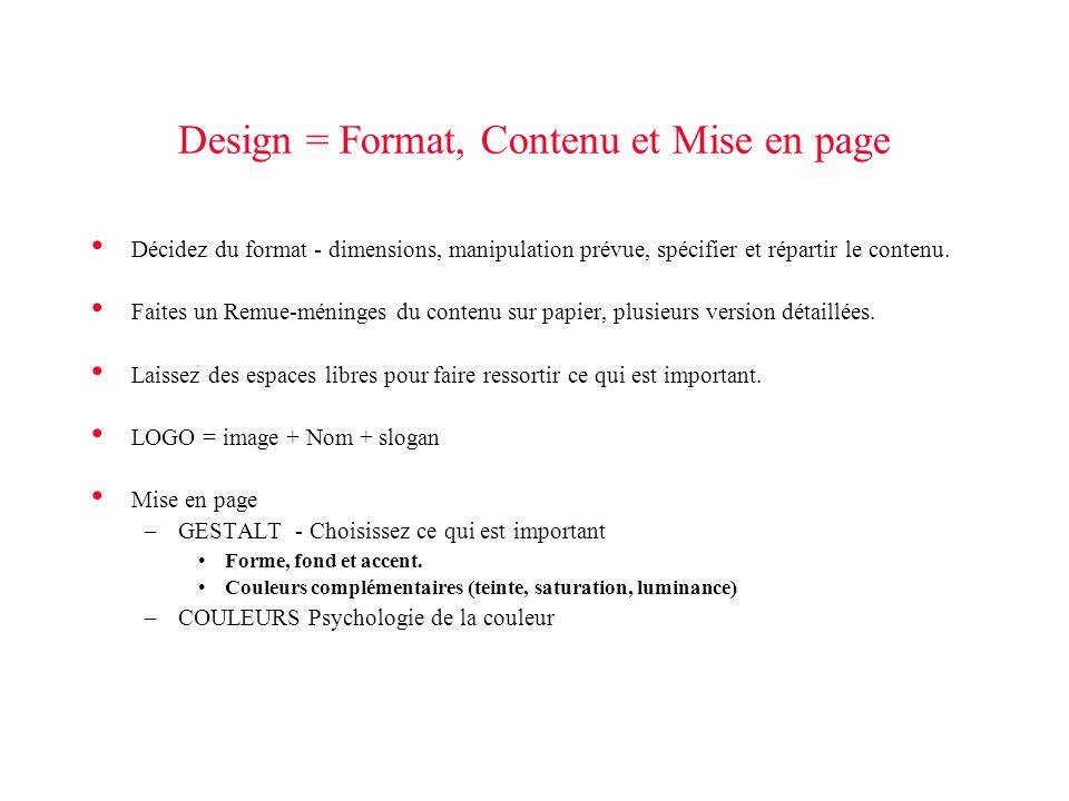 Design = Format, Contenu et Mise en page Décidez du format - dimensions, manipulation prévue, spécifier et répartir le contenu. Faites un Remue-méning