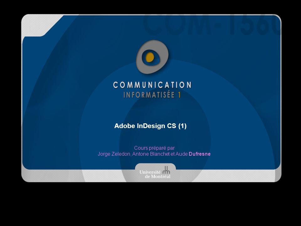 Adobe InDesign CS (1) Cours préparé par Jorge Zeledon, Antone Blanchet et Aude Dufresne
