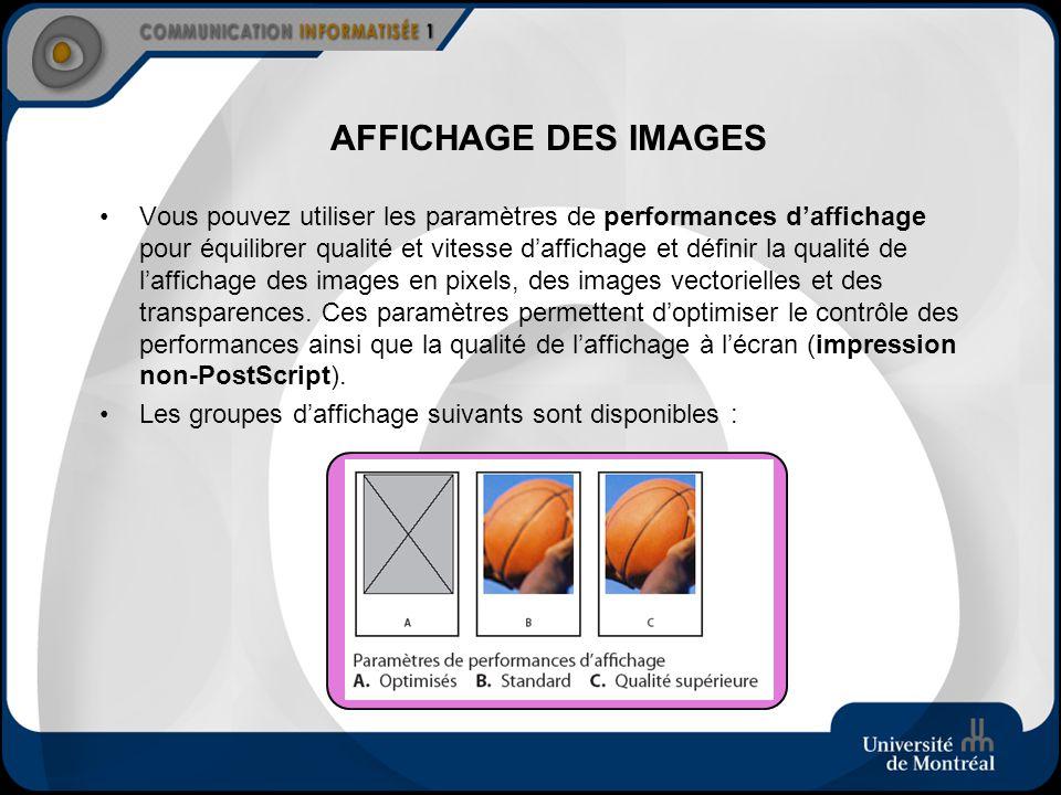 AFFICHAGE DES IMAGES Vous pouvez utiliser les paramètres de performances daffichage pour équilibrer qualité et vitesse daffichage et définir la qualit