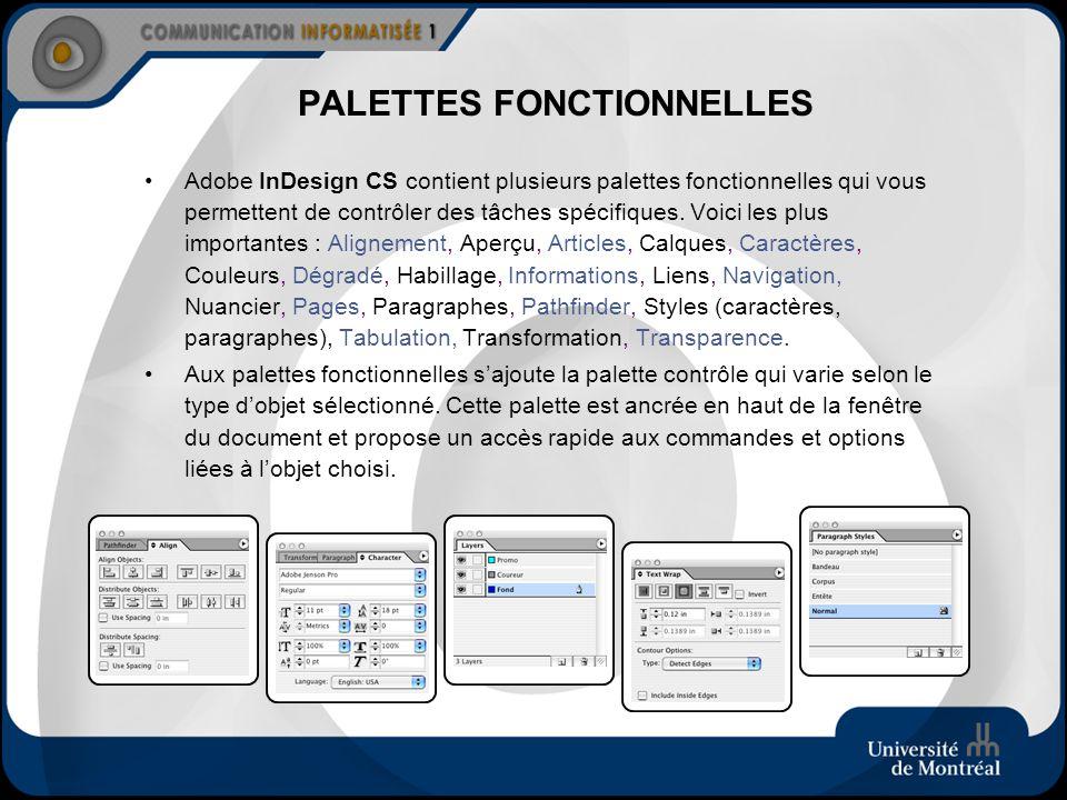 PALETTES FONCTIONNELLES Adobe InDesign CS contient plusieurs palettes fonctionnelles qui vous permettent de contrôler des tâches spécifiques. Voici le