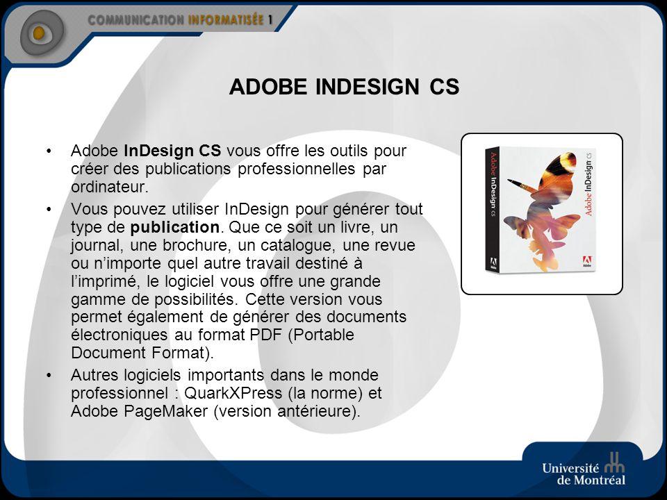 ADOBE INDESIGN CS Adobe InDesign CS vous offre les outils pour créer des publications professionnelles par ordinateur. Vous pouvez utiliser InDesign p