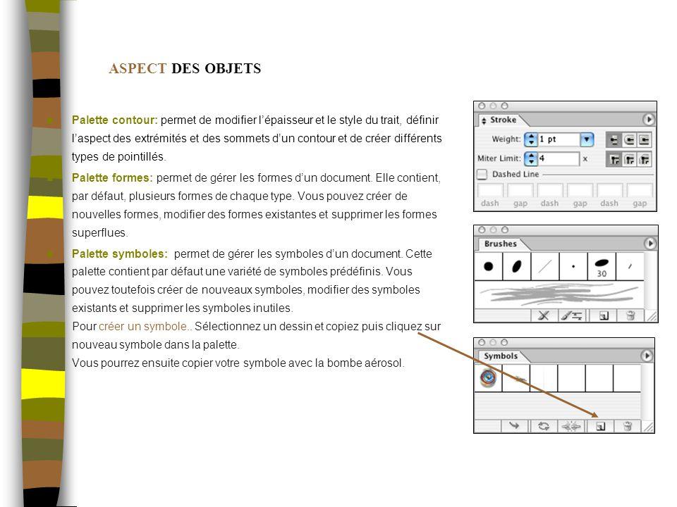 ASPECT DES OBJETS Palette contour: permet de modifier lépaisseur et le style du trait, définir laspect des extrémités et des sommets dun contour et de créer différents types de pointillés.