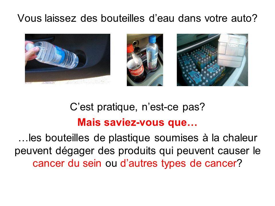Vous laissez des bouteilles deau dans votre auto. Cest pratique, nest-ce pas.