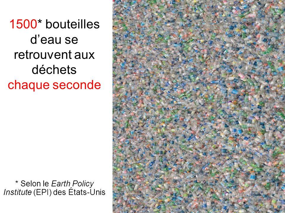 1500* bouteilles deau se retrouvent aux déchets chaque seconde * Selon le Earth Policy Institute (EPI) des États-Unis