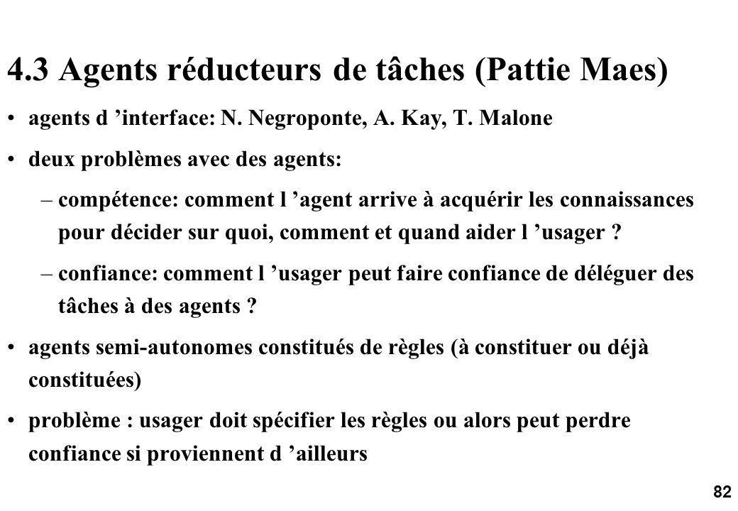 82 4.3 Agents réducteurs de tâches (Pattie Maes) agents d interface: N.