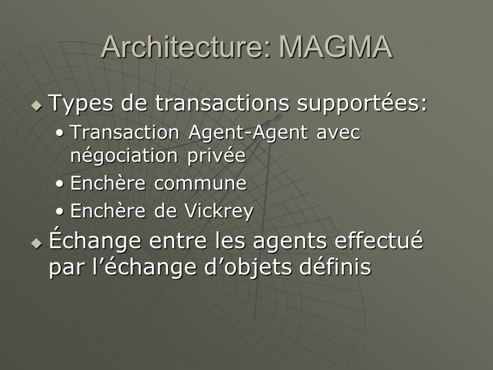 Architecture: MAGMA Types de transactions supportées: Types de transactions supportées: Transaction Agent-Agent avec négociation privéeTransaction Age