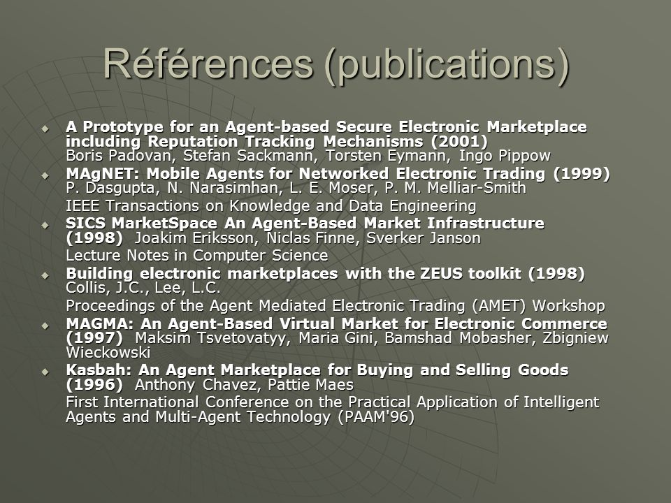 Références (publications) A Prototype for an Agent-based Secure Electronic Marketplace including Reputation Tracking Mechanisms (2001) Boris Padovan,