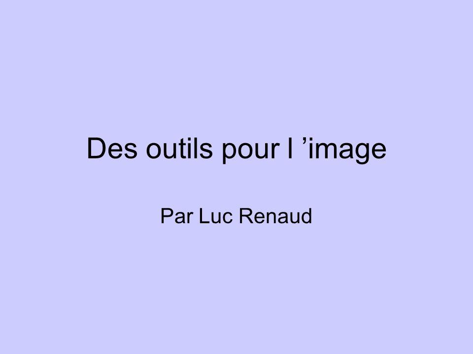 Des outils pour l image Par Luc Renaud