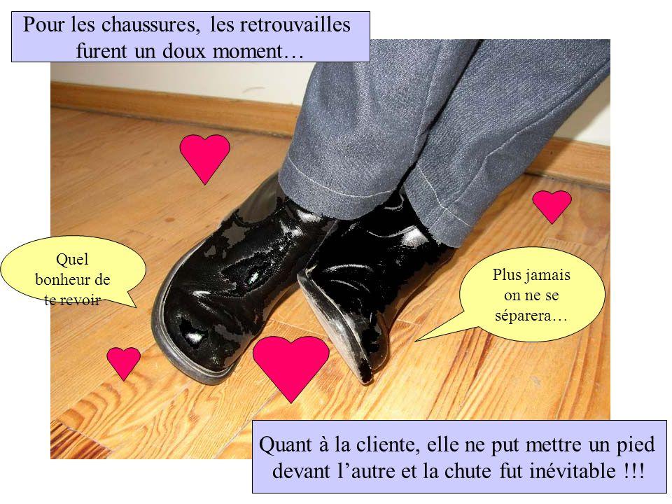 Plus jamais on ne se séparera… Quel bonheur de te revoir Pour les chaussures, les retrouvailles furent un doux moment… Quant à la cliente, elle ne put