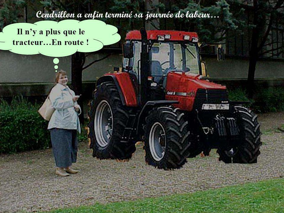 Cendrillon a enfin terminé sa journée de labeur… Il ny a plus que le tracteur…En route !
