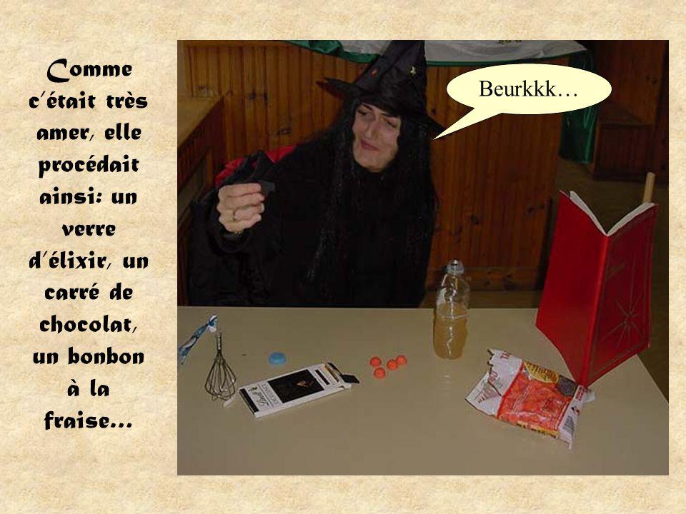 Comme cétait très amer, elle procédait ainsi: un verre délixir, un carré de chocolat, un bonbon à la fraise… Beurkkk…