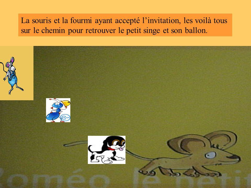 La souris et la fourmi ayant accepté linvitation, les voilà tous sur le chemin pour retrouver le petit singe et son ballon.