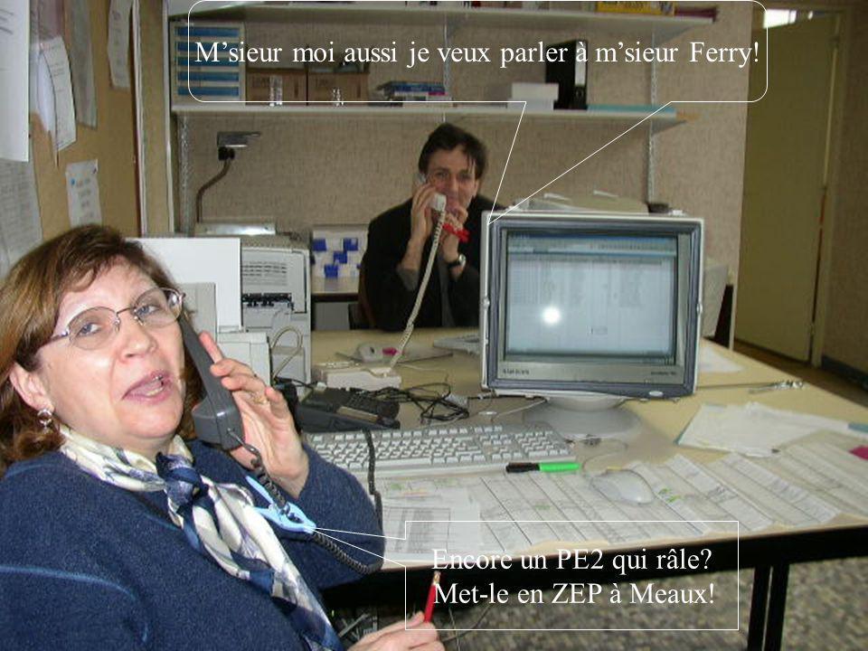 Msieur moi aussi je veux parler à msieur Ferry! Encore un PE2 qui râle? Met-le en ZEP à Meaux!