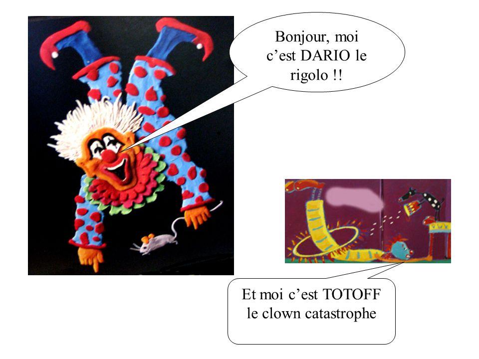 Bonjour, moi cest DARIO le rigolo !! Et moi cest TOTOFF le clown catastrophe