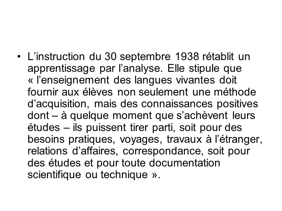 Linstruction du 30 septembre 1938 rétablit un apprentissage par lanalyse. Elle stipule que « lenseignement des langues vivantes doit fournir aux élève