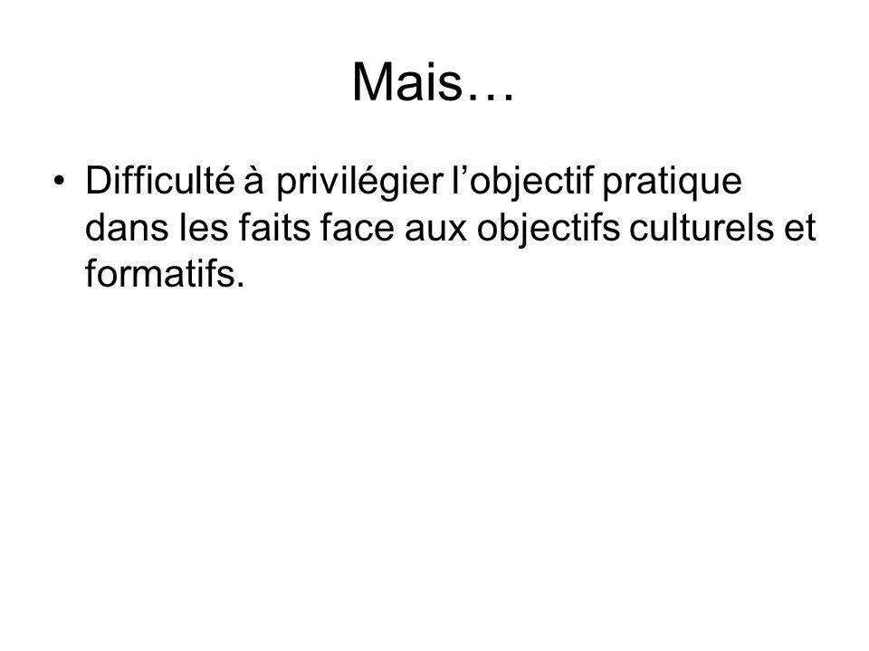 Mais… Difficulté à privilégier lobjectif pratique dans les faits face aux objectifs culturels et formatifs.