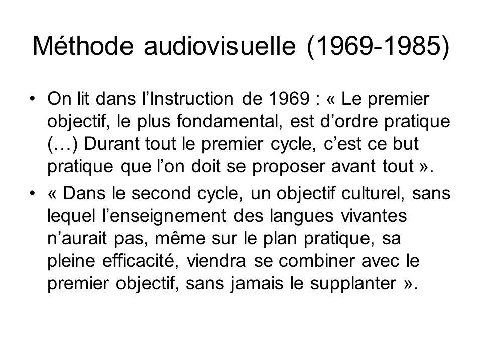 Méthode audiovisuelle (1969-1985) On lit dans lInstruction de 1969 : « Le premier objectif, le plus fondamental, est dordre pratique (…) Durant tout l