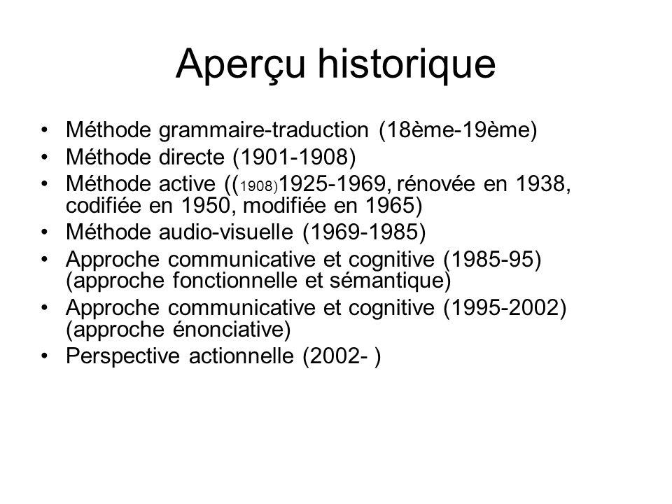 Aperçu historique Méthode grammaire-traduction (18ème-19ème) Méthode directe (1901-1908) Méthode active (( 1908) 1925-1969, rénovée en 1938, codifiée