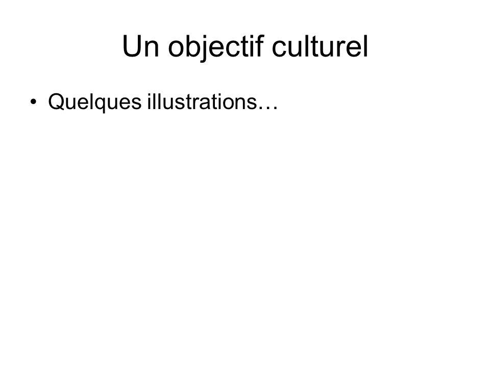 Un objectif culturel Quelques illustrations…