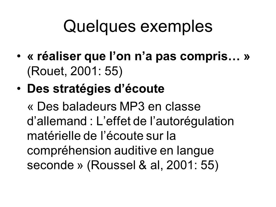Quelques exemples « réaliser que lon na pas compris… » (Rouet, 2001: 55) Des stratégies découte « Des baladeurs MP3 en classe dallemand : Leffet de la