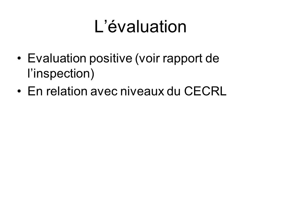 Lévaluation Evaluation positive (voir rapport de linspection) En relation avec niveaux du CECRL
