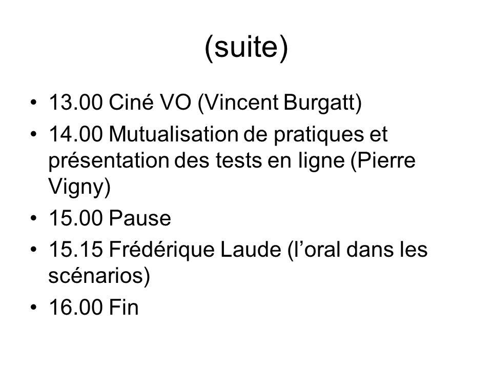 (suite) 13.00 Ciné VO (Vincent Burgatt) 14.00 Mutualisation de pratiques et présentation des tests en ligne (Pierre Vigny) 15.00 Pause 15.15 Frédériqu
