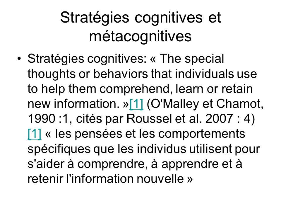 Stratégies cognitives et métacognitives Stratégies cognitives: « The special thoughts or behaviors that individuals use to help them comprehend, learn