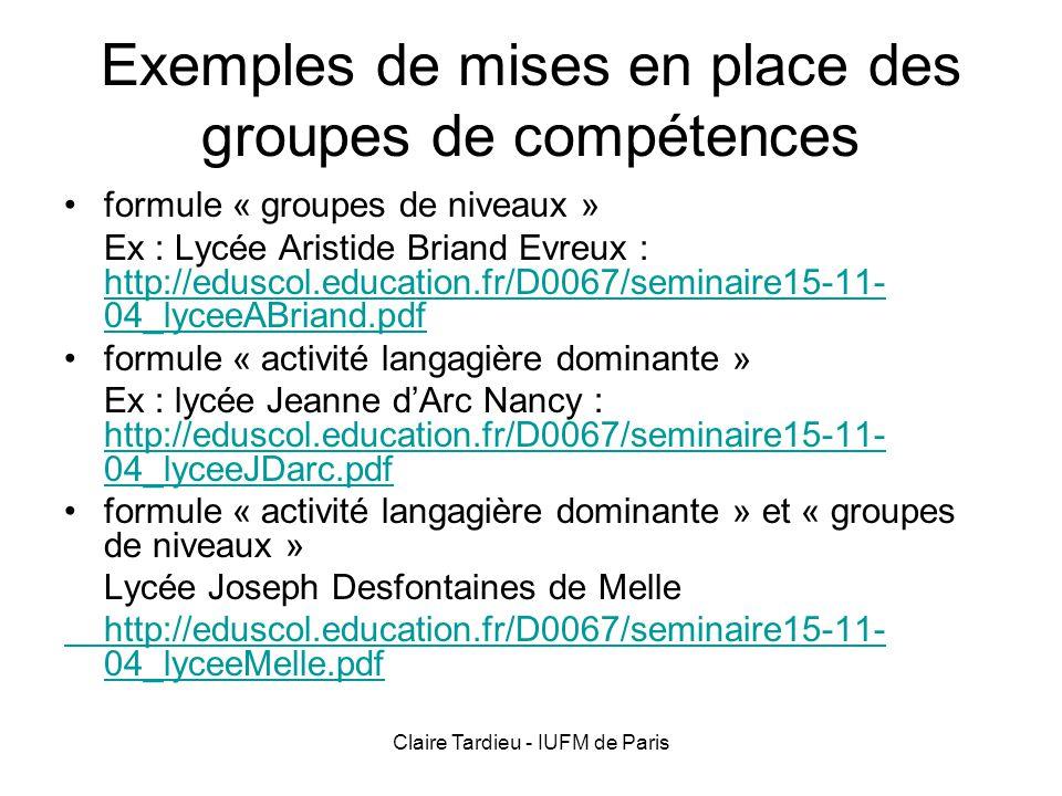 Claire Tardieu - IUFM de Paris Exemples de mises en place des groupes de compétences formule « groupes de niveaux » Ex : Lycée Aristide Briand Evreux