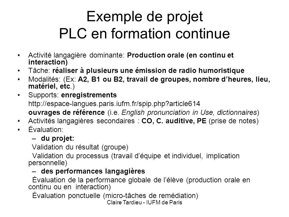 Claire Tardieu - IUFM de Paris Exemple de projet PLC en formation continue Activité langagière dominante: Production orale (en continu et interaction)
