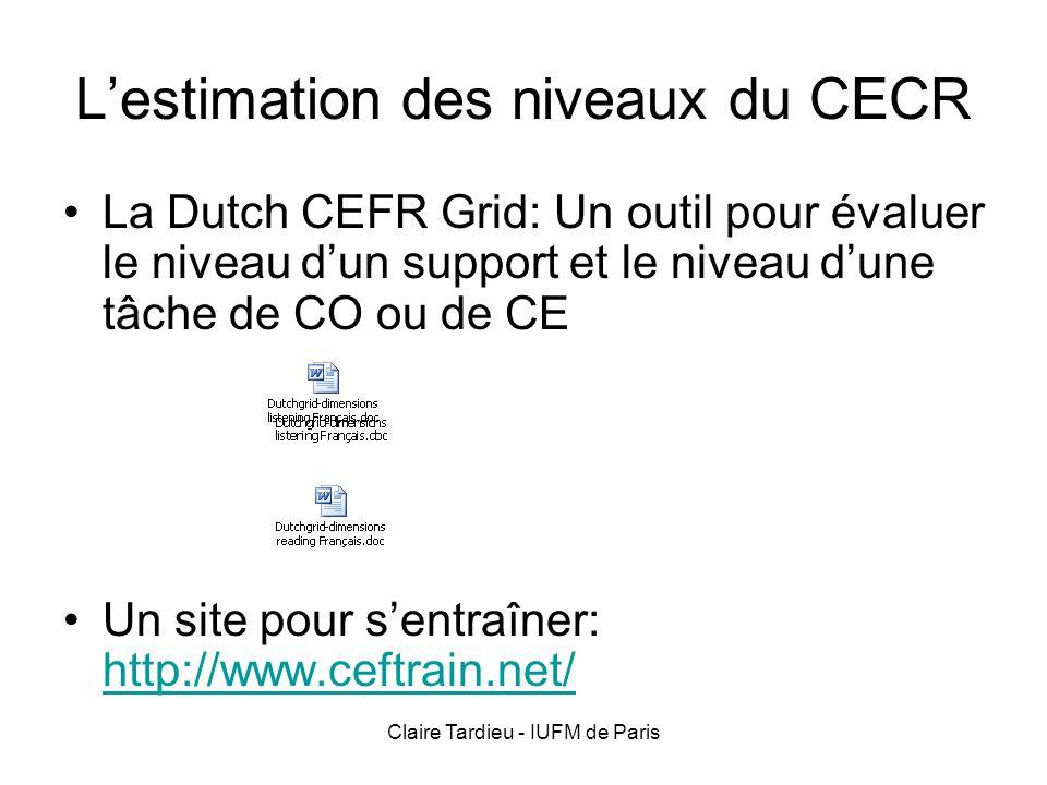 Claire Tardieu - IUFM de Paris Lestimation des niveaux du CECR La Dutch CEFR Grid: Un outil pour évaluer le niveau dun support et le niveau dune tâche