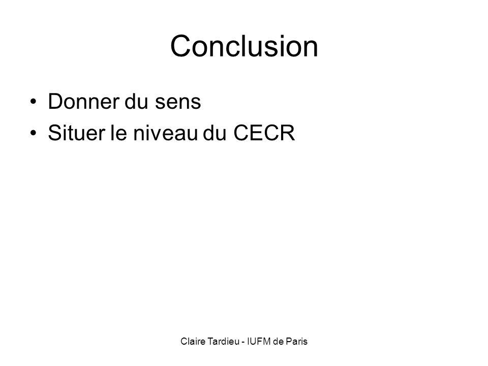 Claire Tardieu - IUFM de Paris Conclusion Donner du sens Situer le niveau du CECR