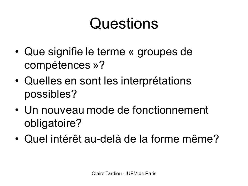 Claire Tardieu - IUFM de Paris Questions Que signifie le terme « groupes de compétences »? Quelles en sont les interprétations possibles? Un nouveau m