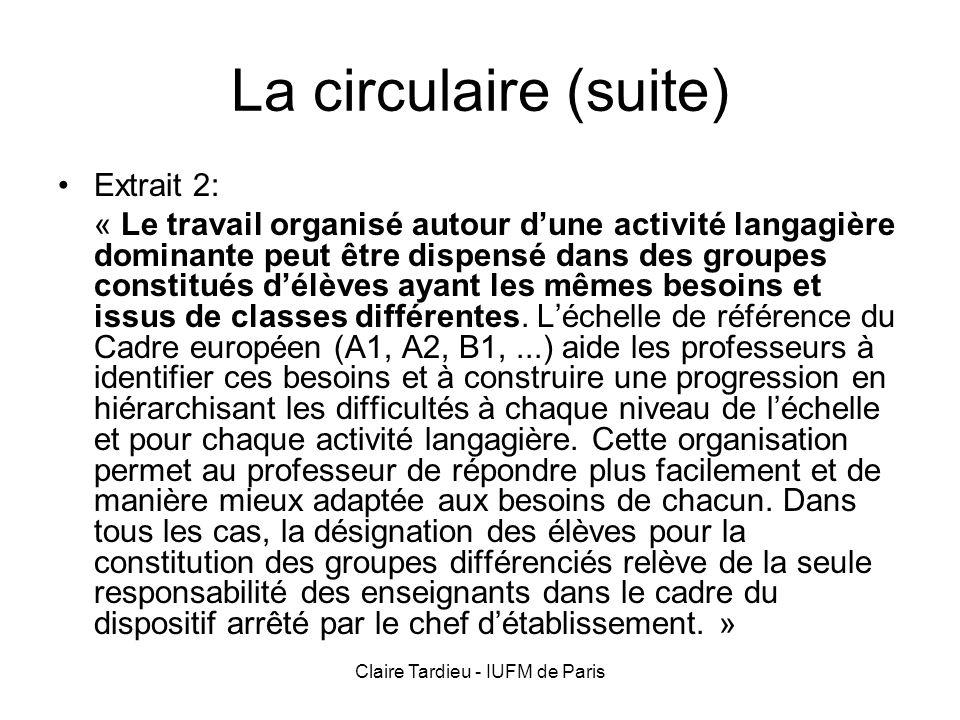 Claire Tardieu - IUFM de Paris La circulaire (suite) Extrait 2: « Le travail organisé autour dune activité langagière dominante peut être dispensé dan