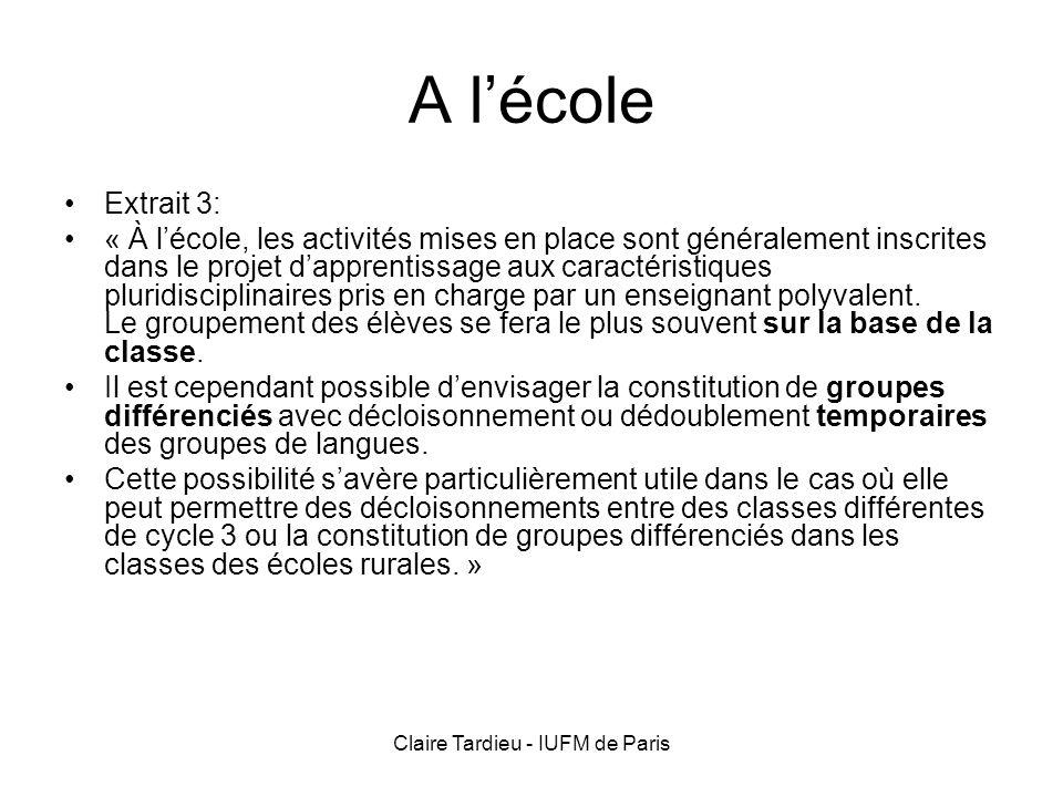 Claire Tardieu - IUFM de Paris A lécole Extrait 3: « À lécole, les activités mises en place sont généralement inscrites dans le projet dapprentissage