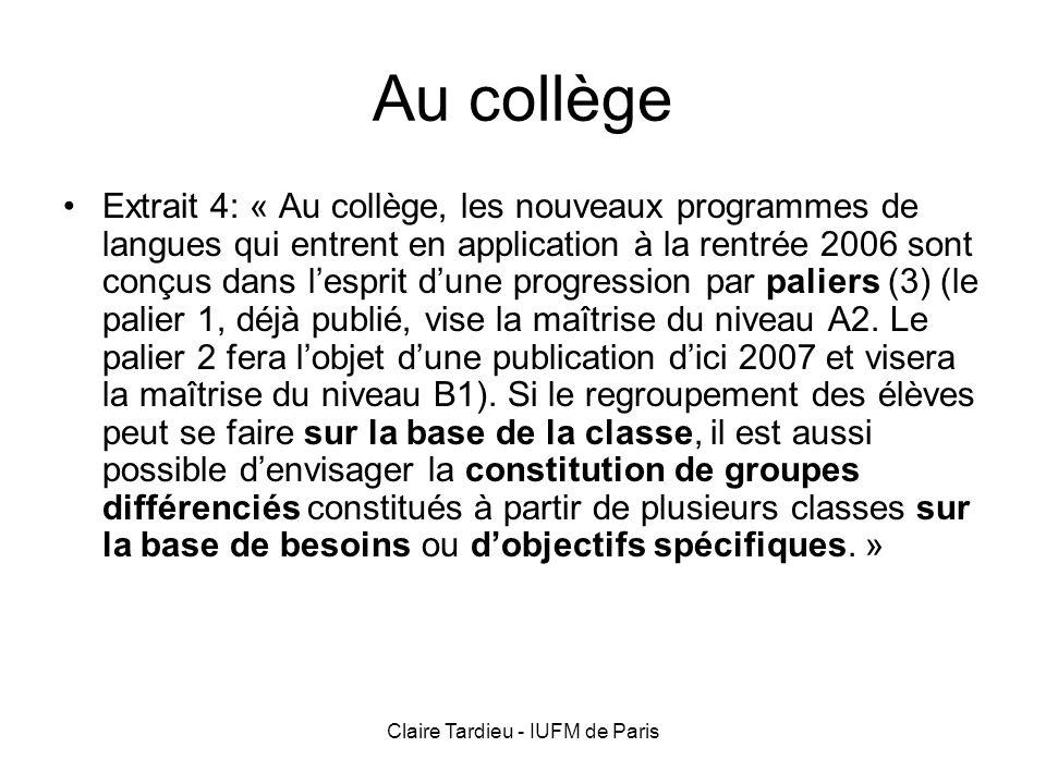 Claire Tardieu - IUFM de Paris Au lycée « Dans les collèges et les lycées, les élèves auront la possibilité, en fonction de leurs progrès et de leurs besoins, de passer dun groupe à lautre sur la base de lévaluation de leur niveau de compétence.