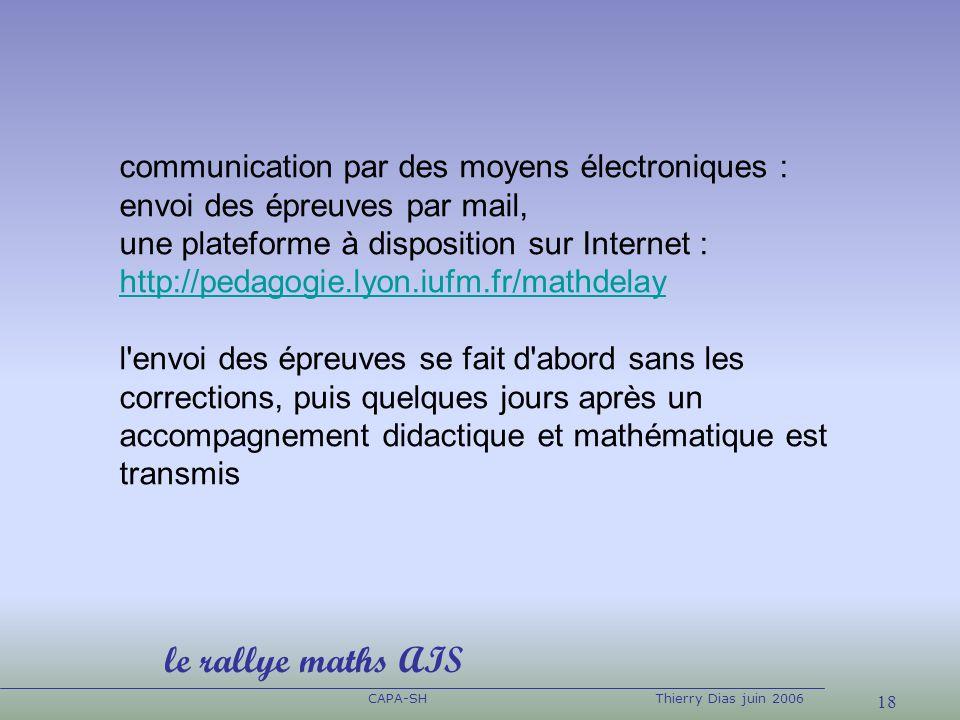 18 CAPA-SHThierry Dias juin 2006 communication par des moyens électroniques : envoi des épreuves par mail, une plateforme à disposition sur Internet :