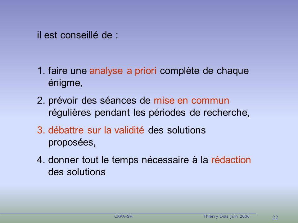 22 CAPA-SHThierry Dias juin 2006 il est conseillé de : 1.faire une analyse a priori complète de chaque énigme, 2.prévoir des séances de mise en commun