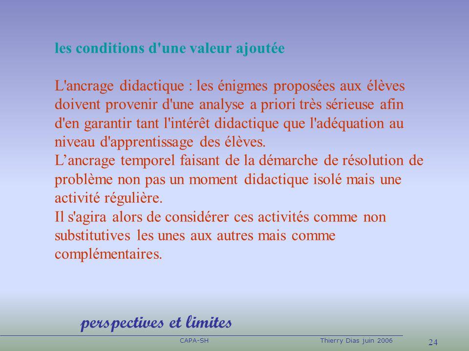 24 CAPA-SHThierry Dias juin 2006 les conditions d'une valeur ajoutée L'ancrage didactique : les énigmes proposées aux élèves doivent provenir d'une an