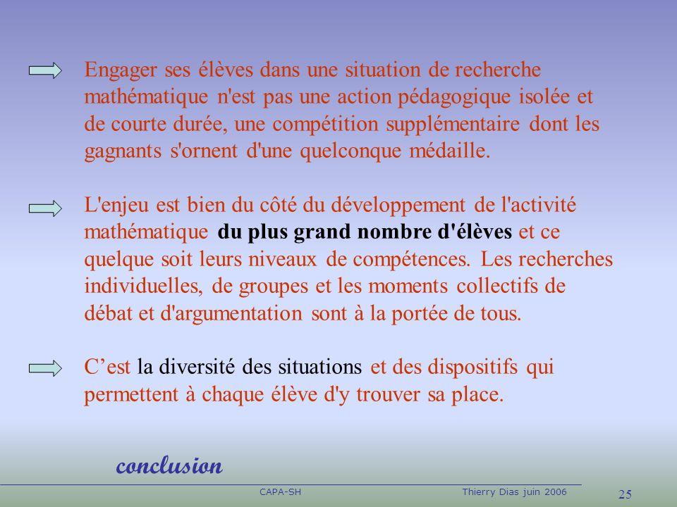 25 CAPA-SHThierry Dias juin 2006 Engager ses élèves dans une situation de recherche mathématique n'est pas une action pédagogique isolée et de courte