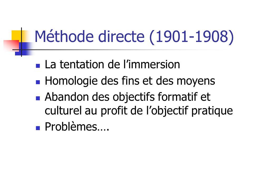 Méthode directe (1901-1908) La tentation de limmersion Homologie des fins et des moyens Abandon des objectifs formatif et culturel au profit de lobjec