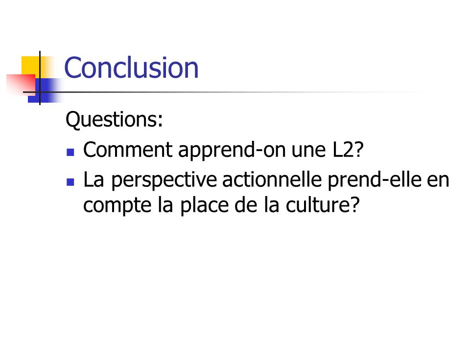 Conclusion Questions: Comment apprend-on une L2? La perspective actionnelle prend-elle en compte la place de la culture?