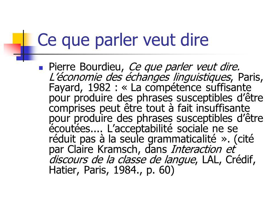 Ce que parler veut dire Pierre Bourdieu, Ce que parler veut dire. Léconomie des échanges linguistiques, Paris, Fayard, 1982 : « La compétence suffisan