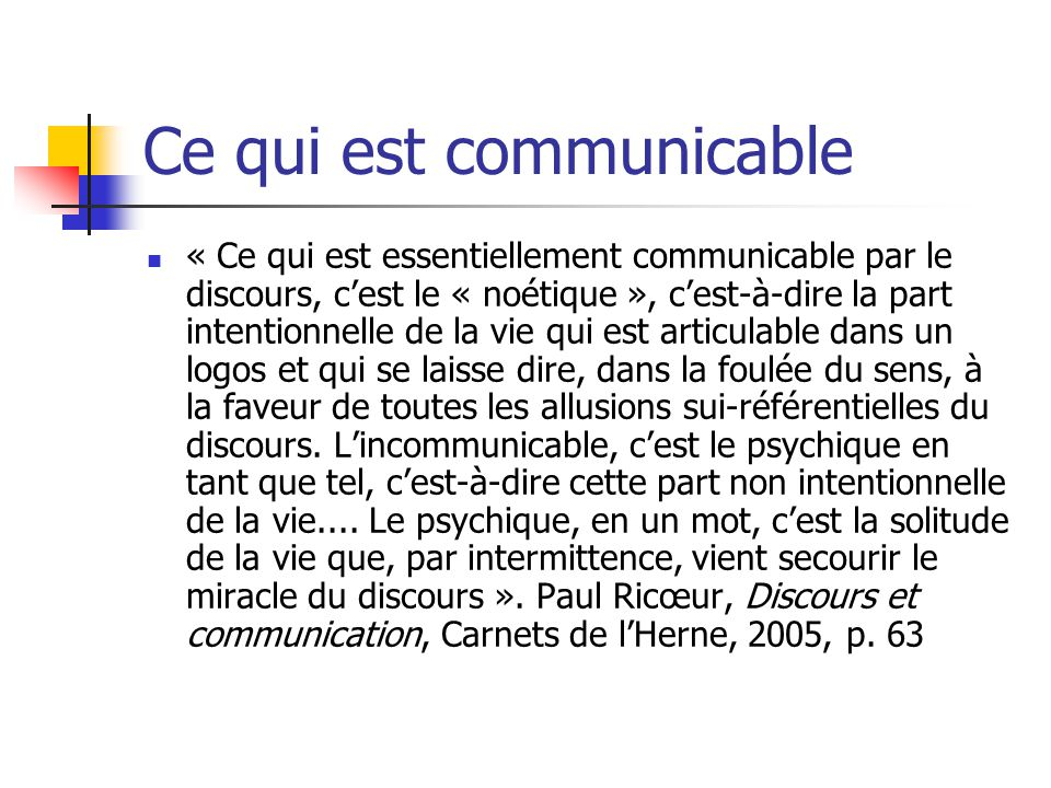 Ce qui est communicable « Ce qui est essentiellement communicable par le discours, cest le « noétique », cest-à-dire la part intentionnelle de la vie