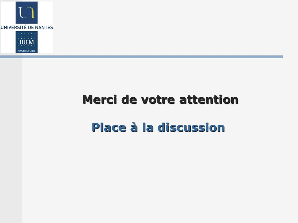 Merci de votre attention Place à la discussion
