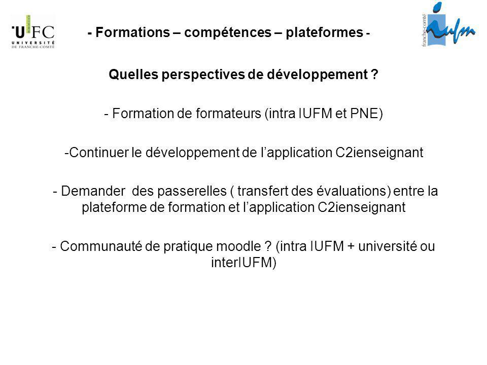 Quelles perspectives de développement ? - Formation de formateurs (intra IUFM et PNE) -Continuer le développement de lapplication C2ienseignant - Dema