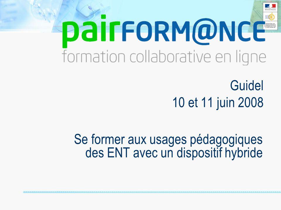 Guidel 10 et 11 juin 2008 Se former aux usages pédagogiques des ENT avec un dispositif hybride