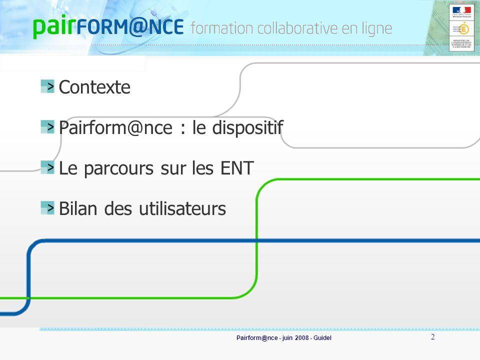Pairform@nce - juin 2008 - Guidel 2 Contexte Pairform@nce : le dispositif Le parcours sur les ENT Bilan des utilisateurs