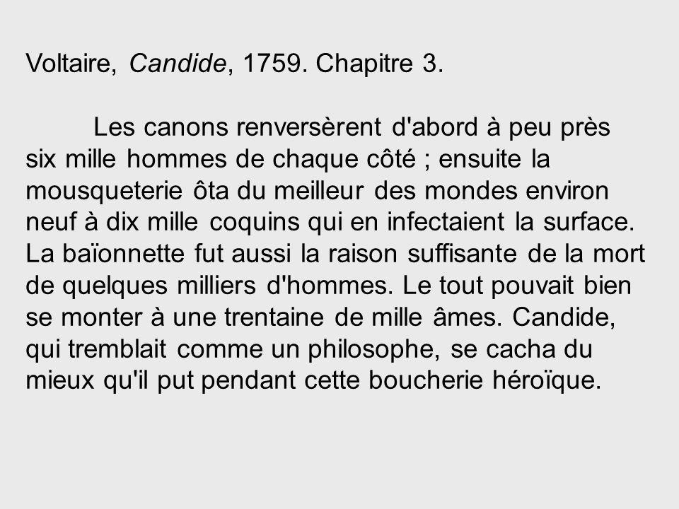 Voltaire, Candide, 1759. Chapitre 3. Les canons renversèrent d'abord à peu près six mille hommes de chaque côté ; ensuite la mousqueterie ôta du meill