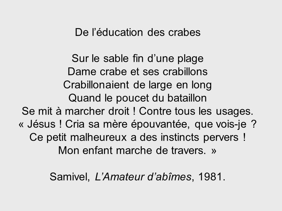 De léducation des crabes Sur le sable fin dune plage Dame crabe et ses crabillons Crabillonaient de large en long Quand le poucet du bataillon Se mit