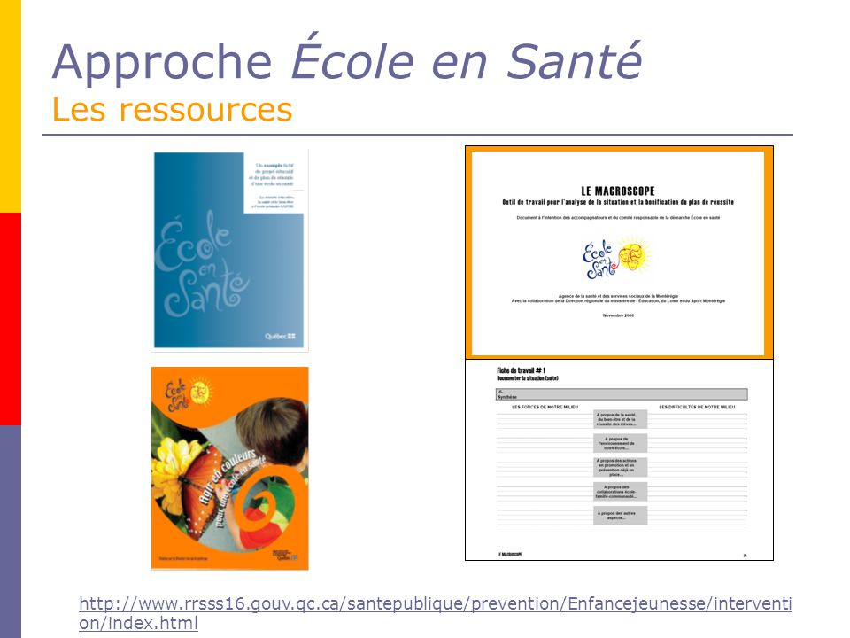 Approche École en Santé Les ressources http://www.rrsss16.gouv.qc.ca/santepublique/prevention/Enfancejeunesse/interventi on/index.html